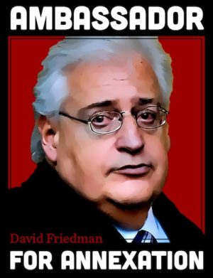 friedman-ambassador-for-annexation